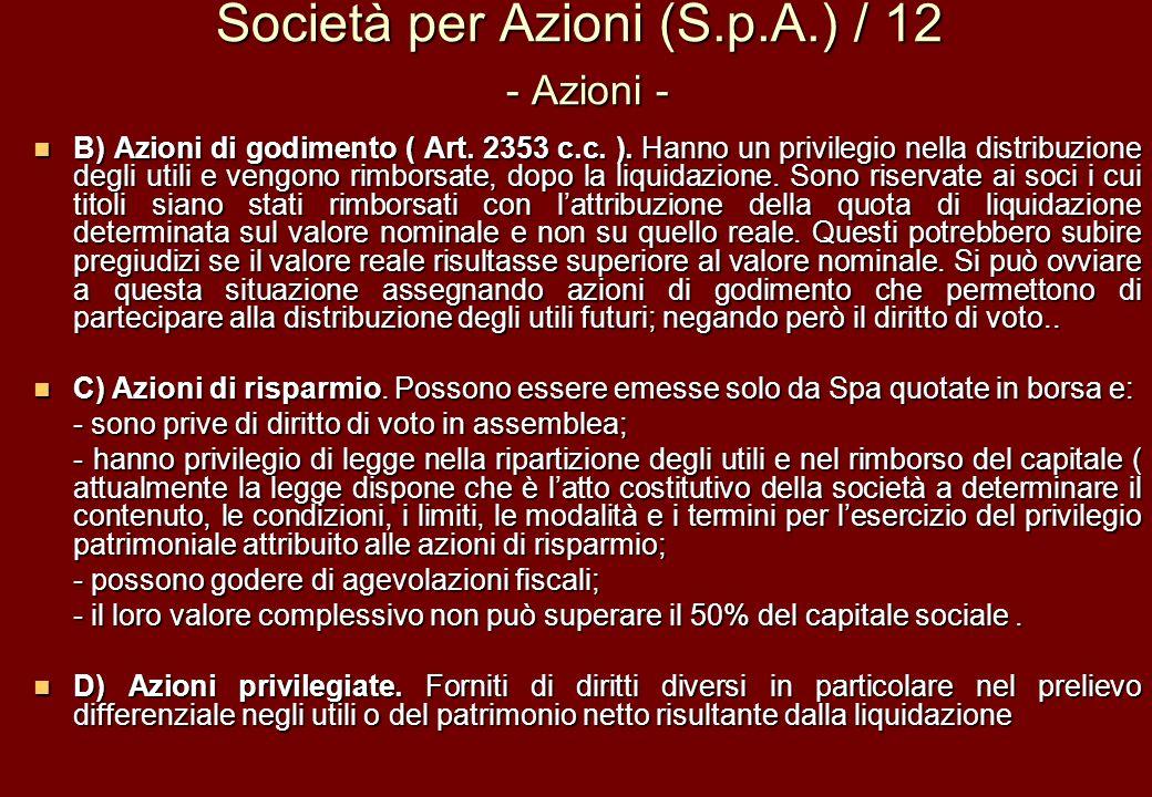 Società per Azioni (S.p.A.) / 12 - Azioni - B) Azioni di godimento ( Art. 2353 c.c. ). Hanno un privilegio nella distribuzione degli utili e vengono r