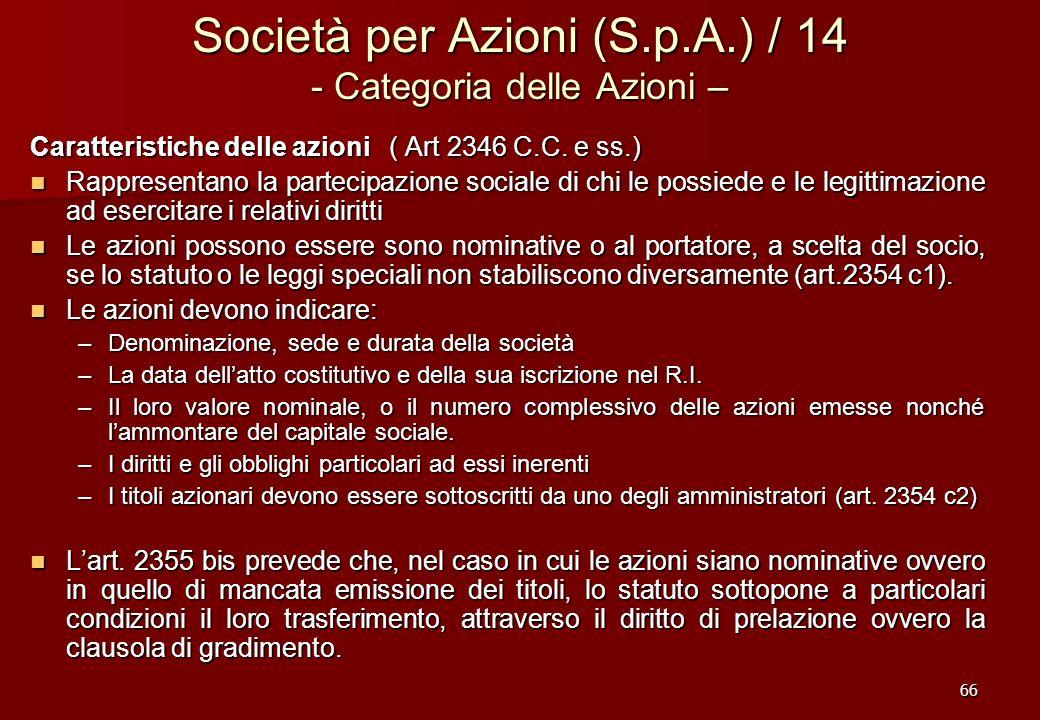 66 Società per Azioni (S.p.A.) / 14 - Categoria delle Azioni – Caratteristiche delle azioni ( Art 2346 C.C. e ss.) Rappresentano la partecipazione soc