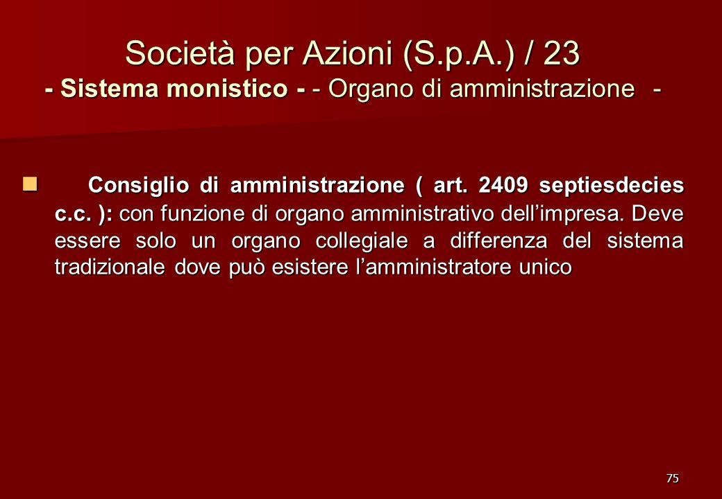 75 Società per Azioni (S.p.A.) / 23 - Sistema monistico - - Organo di amministrazione - Consiglio di amministrazione ( art. 2409 septiesdecies c.c. ):