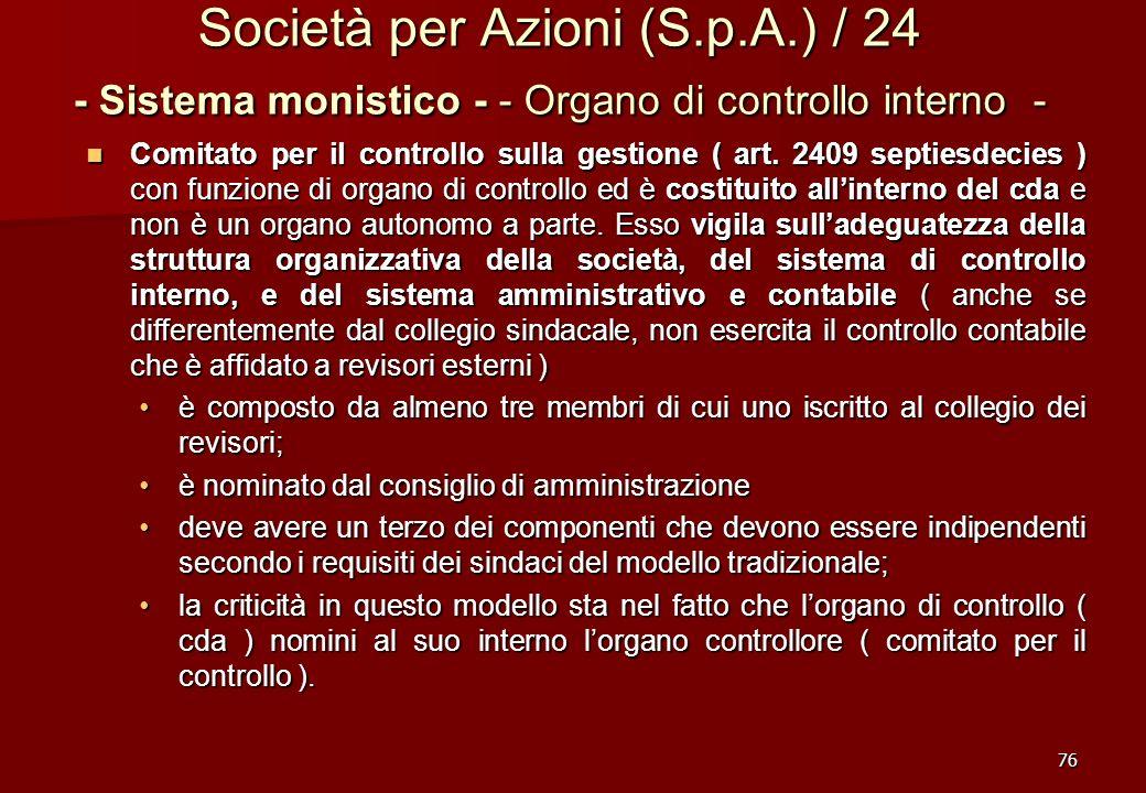 76 Società per Azioni (S.p.A.) / 24 - Sistema monistico - - Organo di controllo interno - Comitato per il controllo sulla gestione ( art. 2409 septies