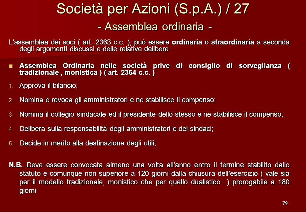 79 Società per Azioni (S.p.A.) / 27 - Assemblea ordinaria - Lassemblea dei soci ( art. 2363 c.c. ), può essere ordinaria o straordinaria a seconda deg