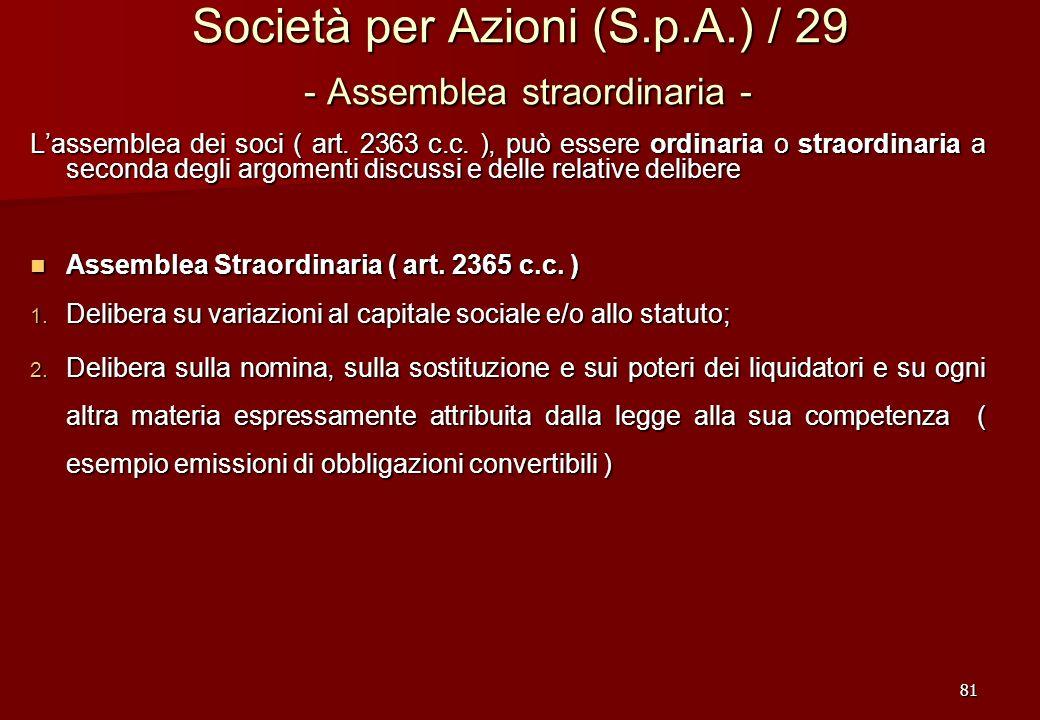 81 Società per Azioni (S.p.A.) / 29 - Assemblea straordinaria - Lassemblea dei soci ( art. 2363 c.c. ), può essere ordinaria o straordinaria a seconda