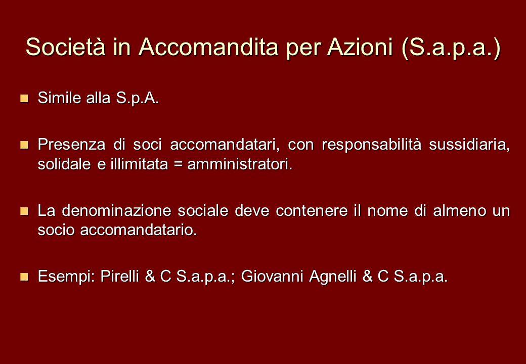 Società in Accomandita per Azioni (S.a.p.a.) Simile alla S.p.A. Simile alla S.p.A. Presenza di soci accomandatari, con responsabilità sussidiaria, sol