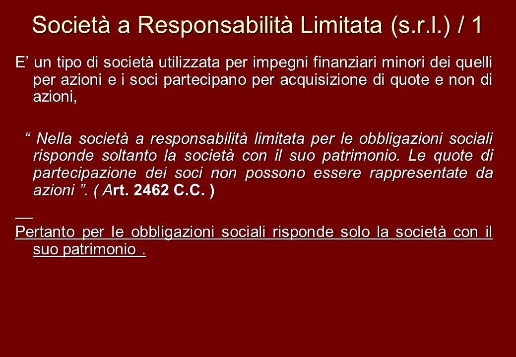 Società a Responsabilità Limitata (s.r.l.) / 1 E un tipo di società utilizzata per impegni finanziari minori dei quelli per azioni e i soci partecipan