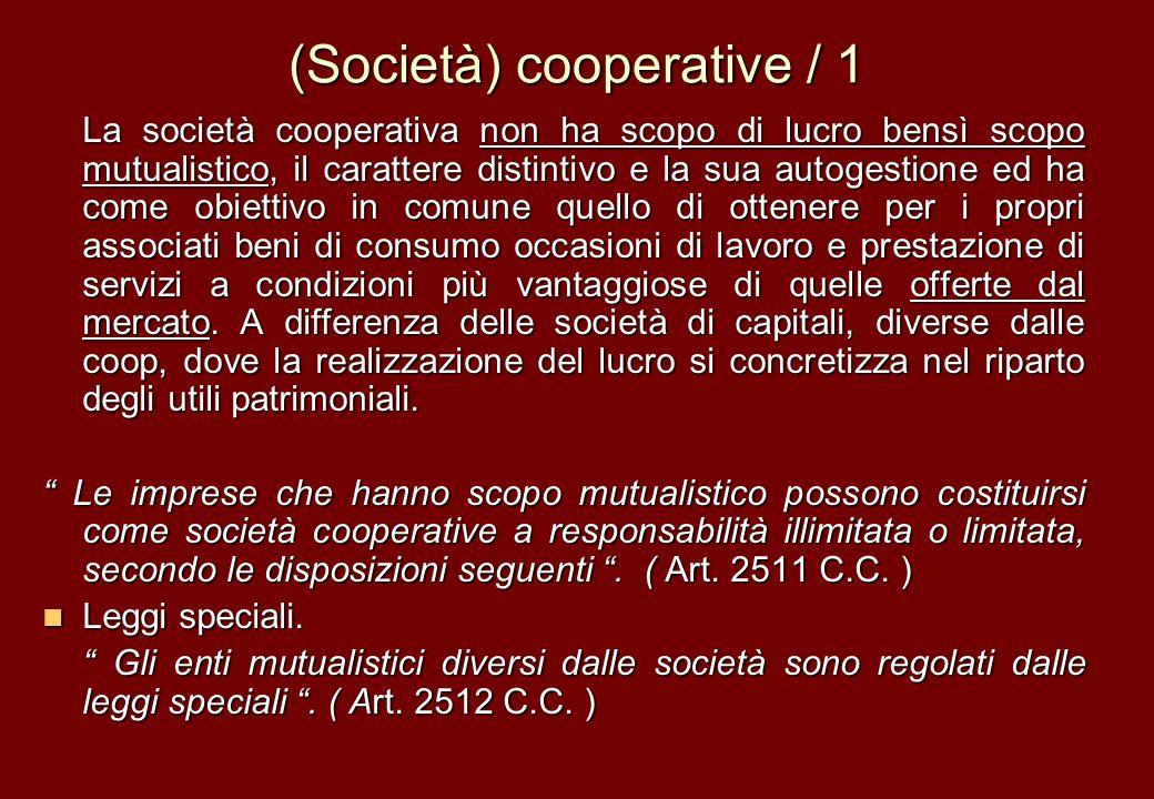 (Società) cooperative / 1 La società cooperativa non ha scopo di lucro bensì scopo mutualistico, il carattere distintivo e la sua autogestione ed ha c