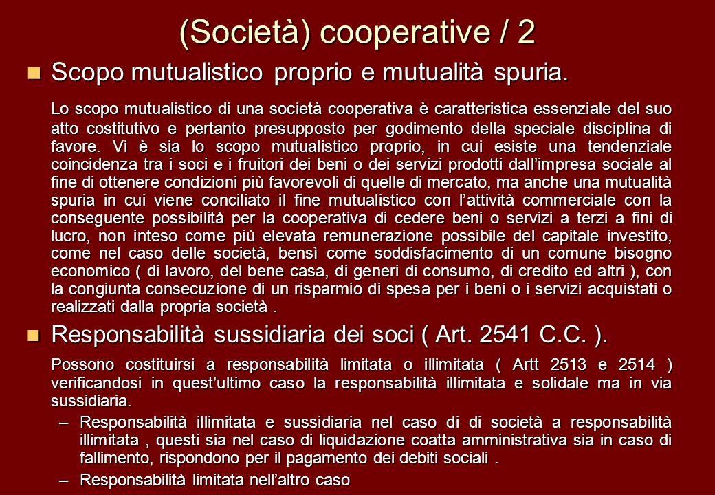 (Società) cooperative / 2 Scopo mutualistico proprio e mutualità spuria. Scopo mutualistico proprio e mutualità spuria. Lo scopo mutualistico di una s