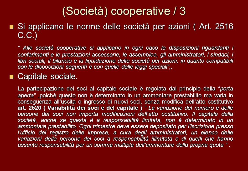 (Società) cooperative / 3 Si applicano le norme delle società per azioni ( Art. 2516 C.C.) Si applicano le norme delle società per azioni ( Art. 2516