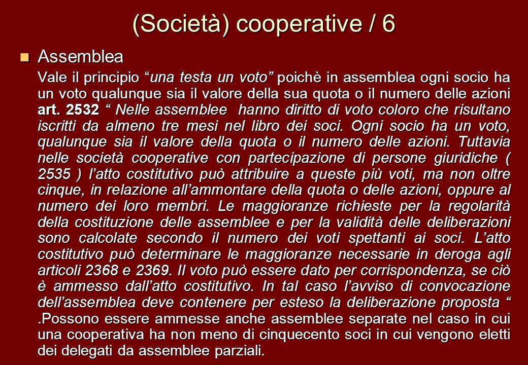 (Società) cooperative / 6 Assemblea Assemblea Vale il principio una testa un voto poichè in assemblea ogni socio ha un voto qualunque sia il valore de