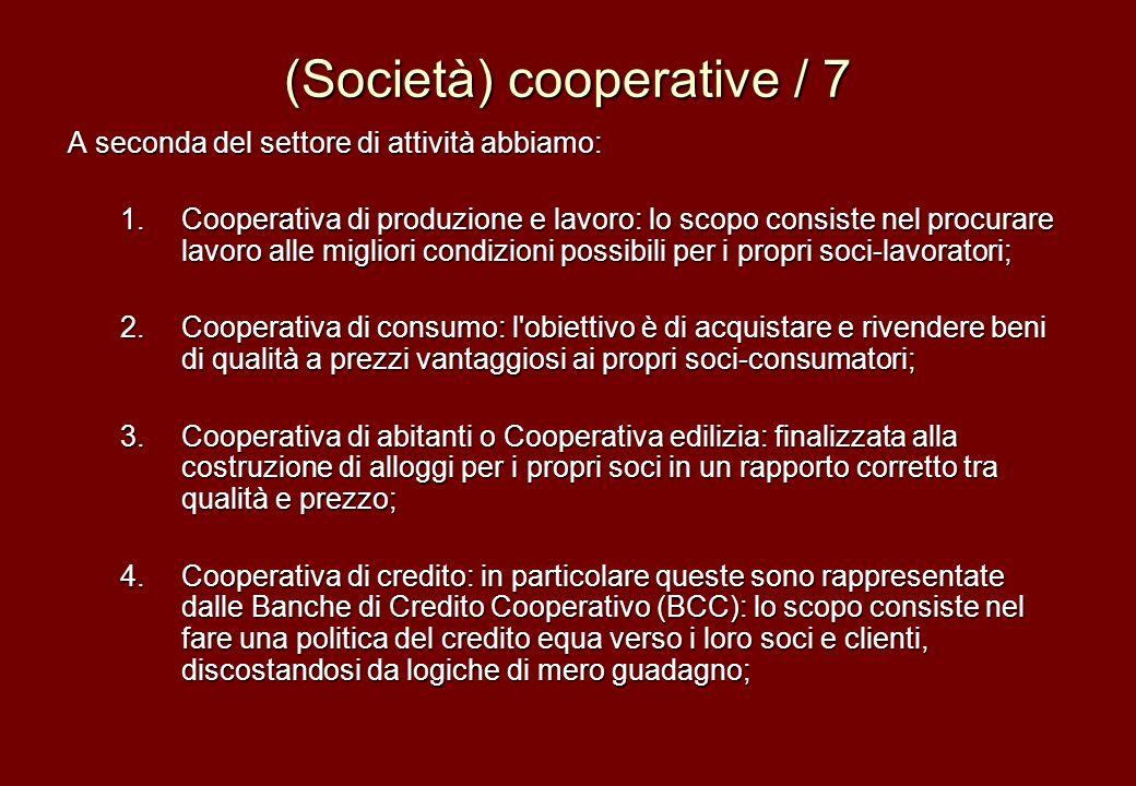 (Società) cooperative / 7 A seconda del settore di attività abbiamo: 1.Cooperativa di produzione e lavoro: lo scopo consiste nel procurare lavoro alle