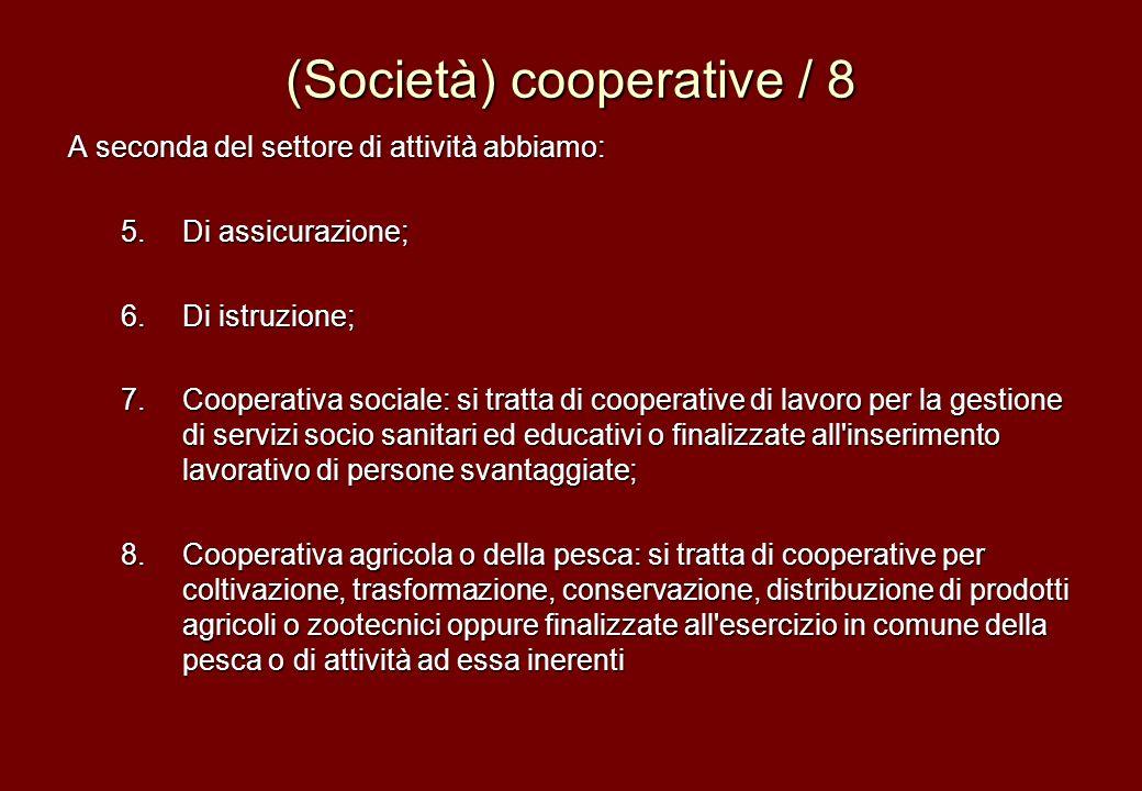 (Società) cooperative / 8 A seconda del settore di attività abbiamo: 5.Di assicurazione; 6.Di istruzione; 7.Cooperativa sociale: si tratta di cooperat
