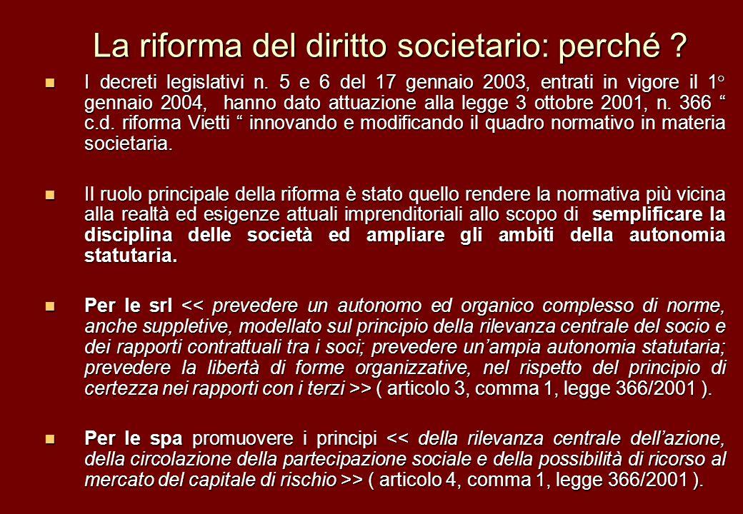 La riforma del diritto societario: perché ? I decreti legislativi n. 5 e 6 del 17 gennaio 2003, entrati in vigore il 1° gennaio 2004, hanno dato attua