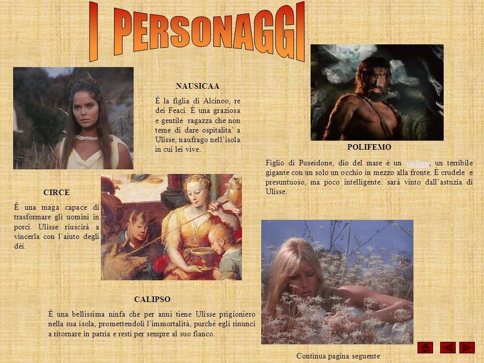 NAUSICAA È la figlia di Alcinoo, re dei Feaci. È una graziosa e gentile ragazza che non teme di dare ospitalita a Ulisse, naufrago nellisola in cui le