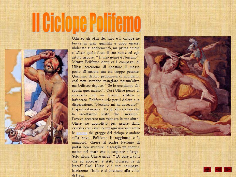 pecore Odisseo gli offrì del vino e il ciclope ne bevve in gran quantità e dopo essersi ubriacato si addormentò, ma prima chiese a Ulisse quale fosse