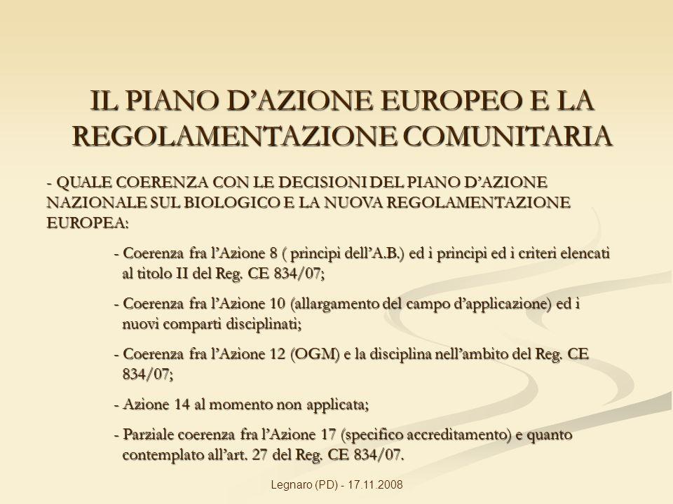 Legnaro (PD) - 17.11.2008 IL PIANO DAZIONE EUROPEO E LA REGOLAMENTAZIONE COMUNITARIA - QUALE COERENZA CON LE DECISIONI DEL PIANO DAZIONE NAZIONALE SUL BIOLOGICO E LA NUOVA REGOLAMENTAZIONE EUROPEA: - Coerenza fra lAzione 8 ( principi dellA.B.) ed i principi ed i criteri elencati al titolo II del Reg.