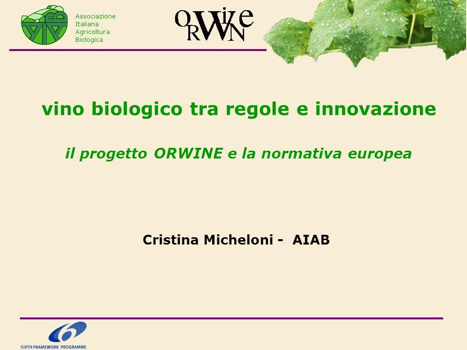 vino biologico tra regole e innovazione il progetto ORWINE e la normativa europea Cristina Micheloni - AIAB Associazione Italiana Agricoltura Biologica