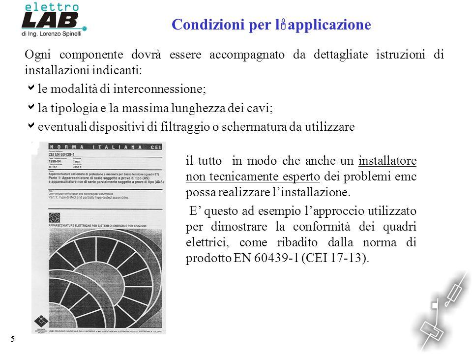 5 Condizioni per l applicazione Ogni componente dovrà essere accompagnato da dettagliate istruzioni di installazioni indicanti: le modalità di interco