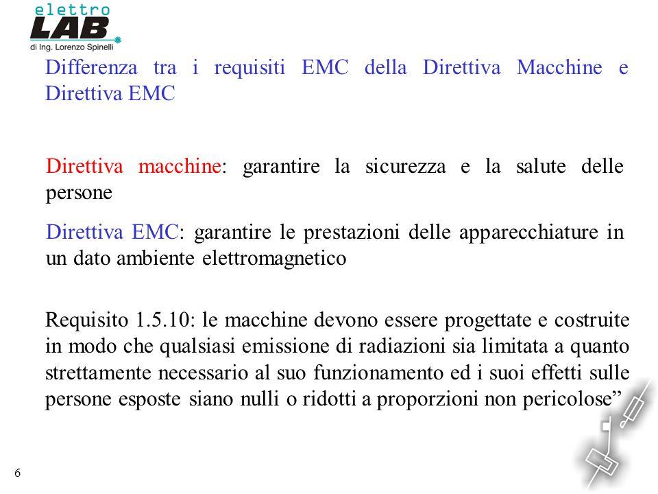 6 Differenza tra i requisiti EMC della Direttiva Macchine e Direttiva EMC Direttiva macchine: garantire la sicurezza e la salute delle persone Diretti