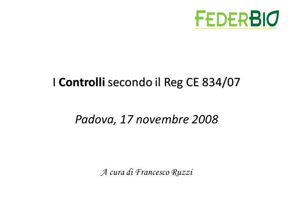 I Controlli secondo il Reg CE 834/07 Padova, 17 novembre 2008 A cura di Francesco Ruzzi