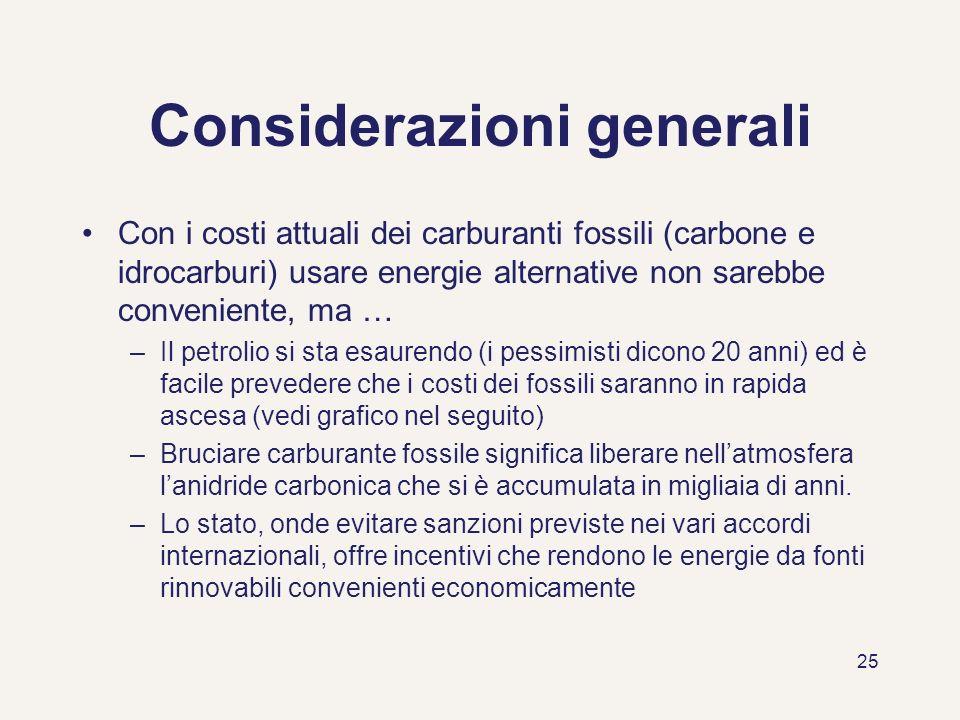 25 Considerazioni generali Con i costi attuali dei carburanti fossili (carbone e idrocarburi) usare energie alternative non sarebbe conveniente, ma …