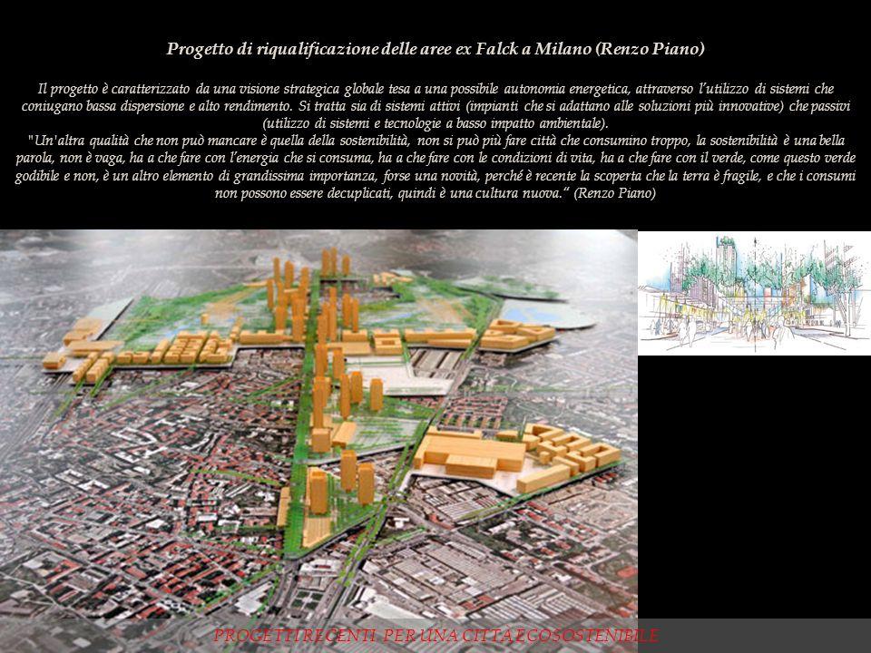 Progetto di riqualificazione delle aree ex Falck a Milano (Renzo Piano) Il progetto è caratterizzato da una visione strategica globale tesa a una poss