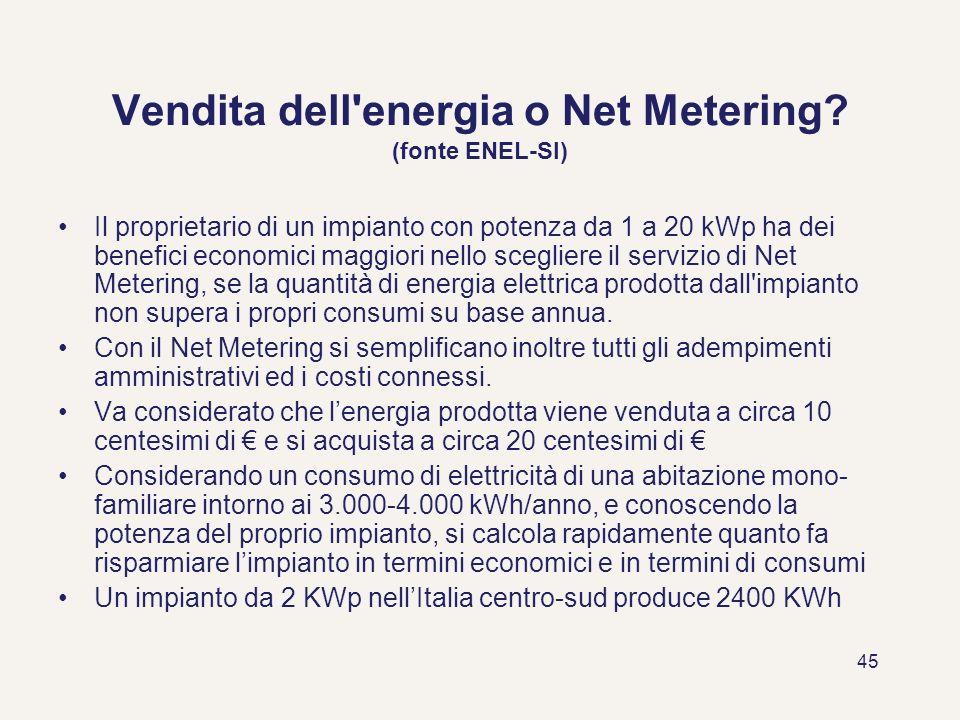 45 Vendita dell'energia o Net Metering? (fonte ENEL-SI) Il proprietario di un impianto con potenza da 1 a 20 kWp ha dei benefici economici maggiori ne