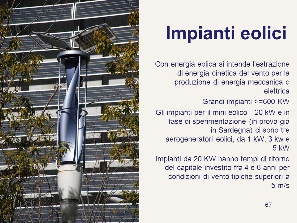67 Impianti eolici Con energia eolica si intende l'estrazione di energia cinetica del vento per la produzione di energia meccanica o elettrica Grandi