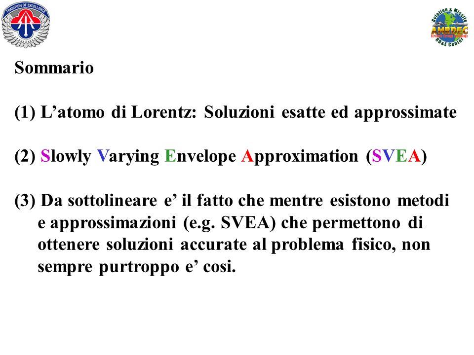 Sommario (1) Latomo di Lorentz: Soluzioni esatte ed approssimate (2) Slowly Varying Envelope Approximation (SVEA) (3) Da sottolineare e il fatto che m