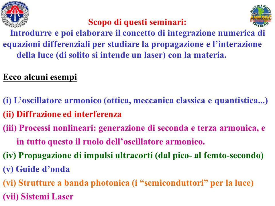 Scopo di questi seminari: Introdurre e poi elaborare il concetto di integrazione numerica di equazioni differenziali per studiare la propagazione e li