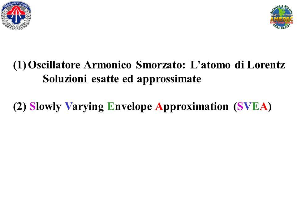 (1)Oscillatore Armonico Smorzato: Latomo di Lorentz Soluzioni esatte ed approssimate (2) Slowly Varying Envelope Approximation (SVEA)