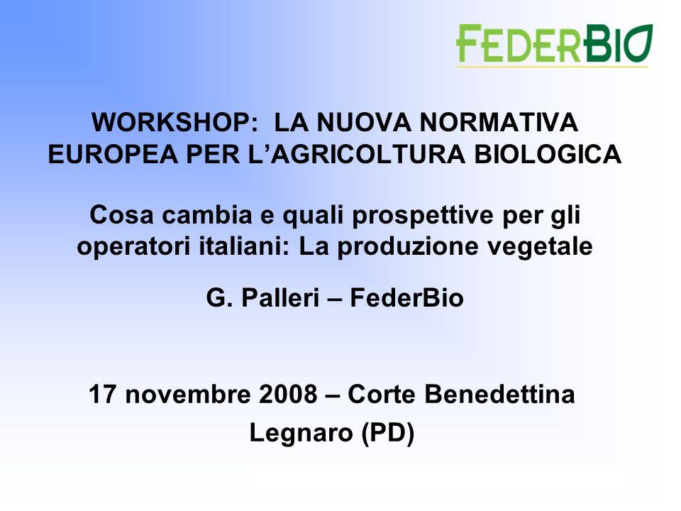 G. Palleri - Federbio1 WORKSHOP: LA NUOVA NORMATIVA EUROPEA PER LAGRICOLTURA BIOLOGICA Cosa cambia e quali prospettive per gli operatori italiani: La