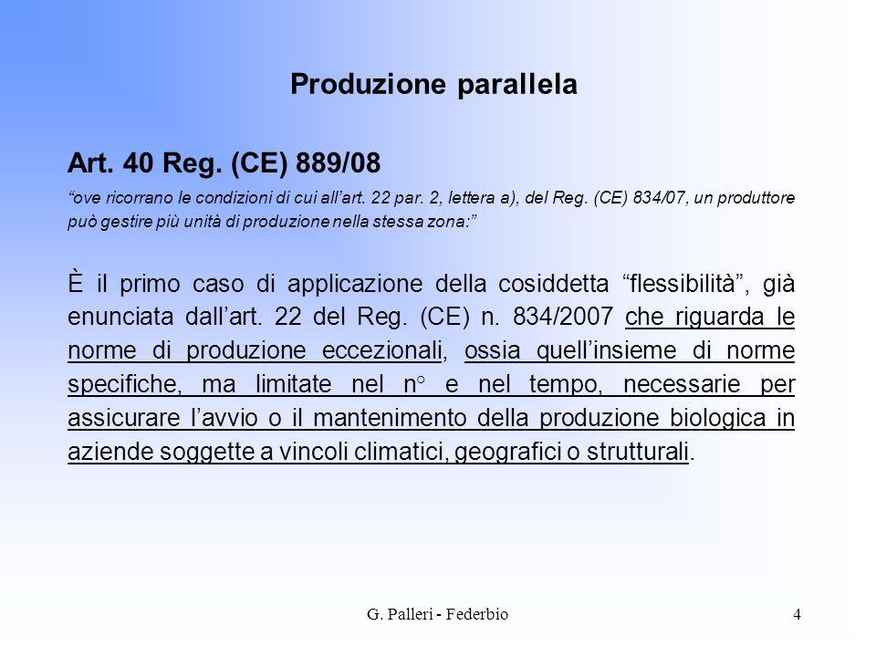 G. Palleri - Federbio4 Art. 40 Reg. (CE) 889/08 ove ricorrano le condizioni di cui allart. 22 par. 2, lettera a), del Reg. (CE) 834/07, un produttore