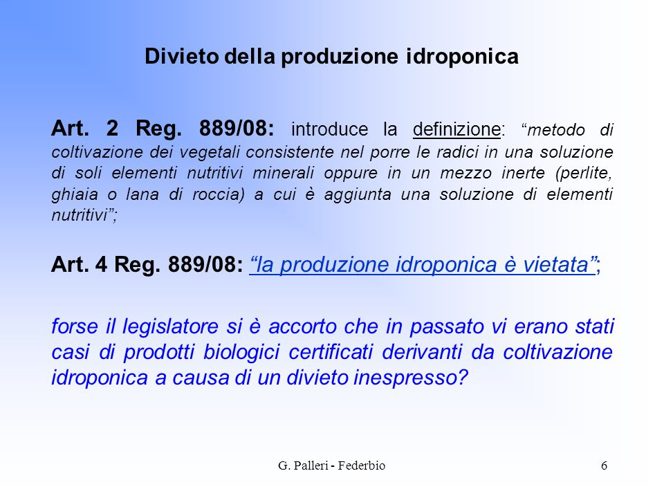 G. Palleri - Federbio6 Art. 2 Reg. 889/08: introduce la definizione:metodo di coltivazione dei vegetali consistente nel porre le radici in una soluzio