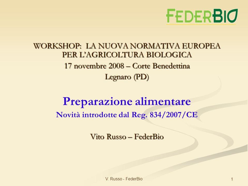 V. Russo - FederBio 1 WORKSHOP: LA NUOVA NORMATIVA EUROPEA PER LAGRICOLTURA BIOLOGICA 17 novembre 2008 – Corte Benedettina Legnaro (PD) Preparazione a