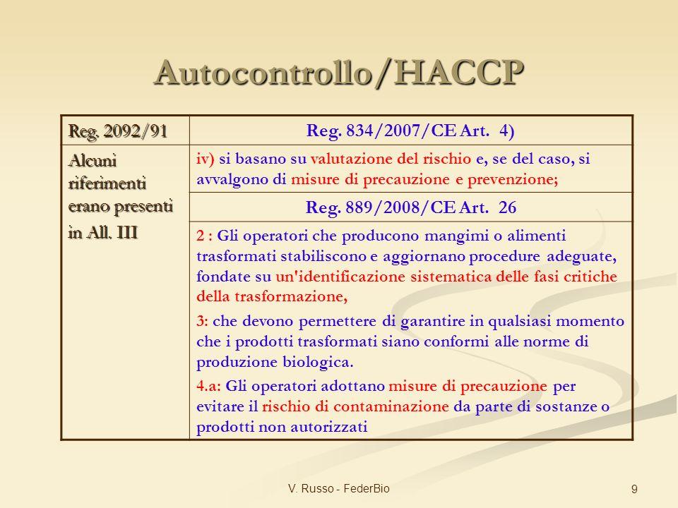 V. Russo - FederBio 9 Reg. 2092/91 Reg. 834/2007/CE Art. 4) Alcuni riferimenti erano presenti in All. III iv) si basano su valutazione del rischio e,