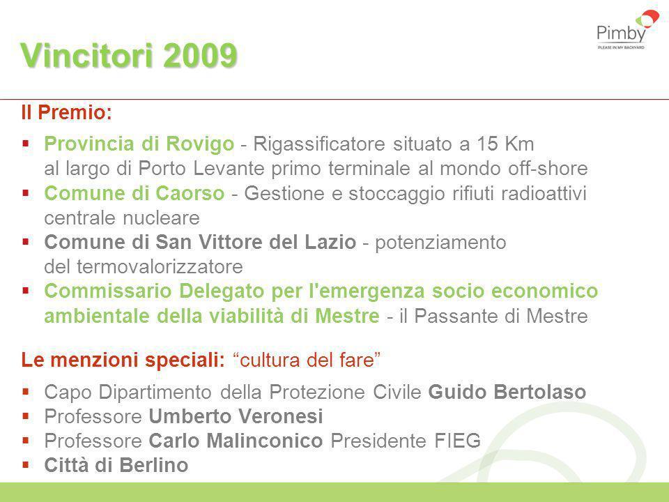 Vincitori 2009 Il Premio: Provincia di Rovigo - Rigassificatore situato a 15 Km al largo di Porto Levante primo terminale al mondo off-shore Comune di
