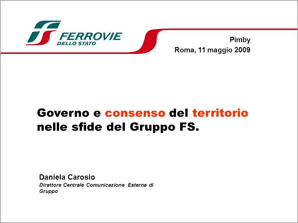 Governo e consenso del territorio nelle sfide del Gruppo FS. Daniela Carosio Direttore Centrale Comunicazione Esterna di Gruppo Pimby Roma, 11 maggio