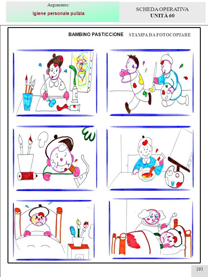 193 BAMBINO PASTICCIONE STAMPA DA FOTOCOPIARE Argomento: Igiene personale pulizia SCHEDA OPERATIVA UNITÀ 60