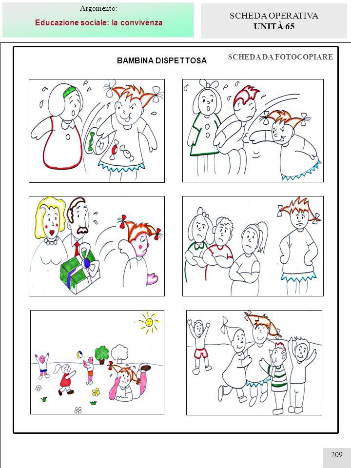 209 SCHEDA DA FOTOCOPIARE BAMBINA DISPETTOSA Argomento: Educazione sociale: la convivenza SCHEDA OPERATIVA UNITÀ 65