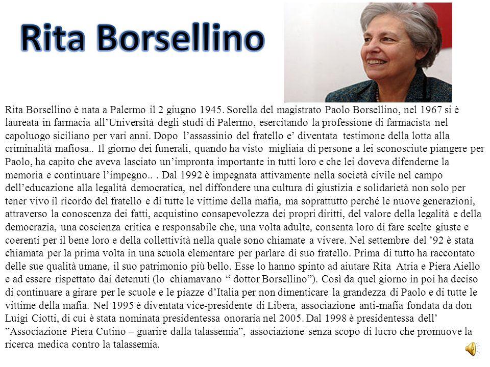 Rita Borsellino è nata a Palermo il 2 giugno 1945. Sorella del magistrato Paolo Borsellino, nel 1967 si è laureata in farmacia allUniversità degli stu