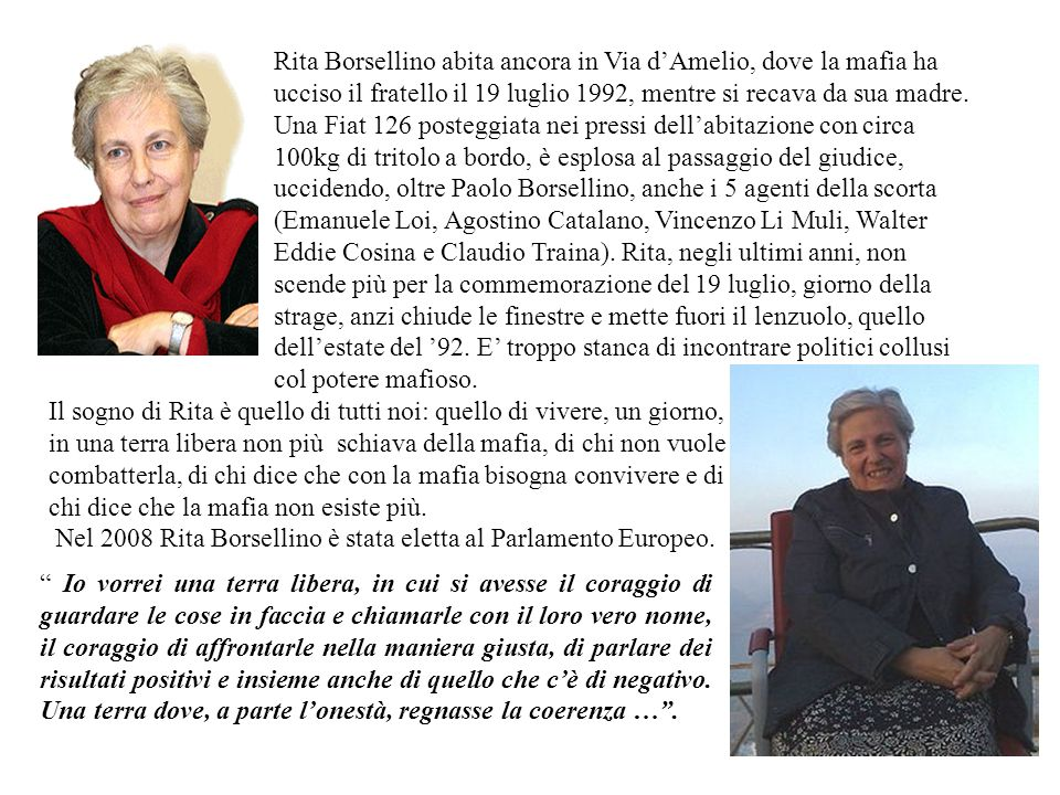 Rita Borsellino abita ancora in Via dAmelio, dove la mafia ha ucciso il fratello il 19 luglio 1992, mentre si recava da sua madre. Una Fiat 126 posteg