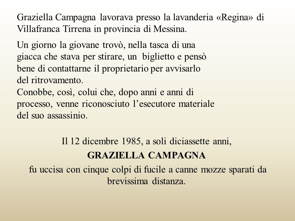 Graziella Campagna lavorava presso la lavanderia «Regina» di Villafranca Tirrena in provincia di Messina.