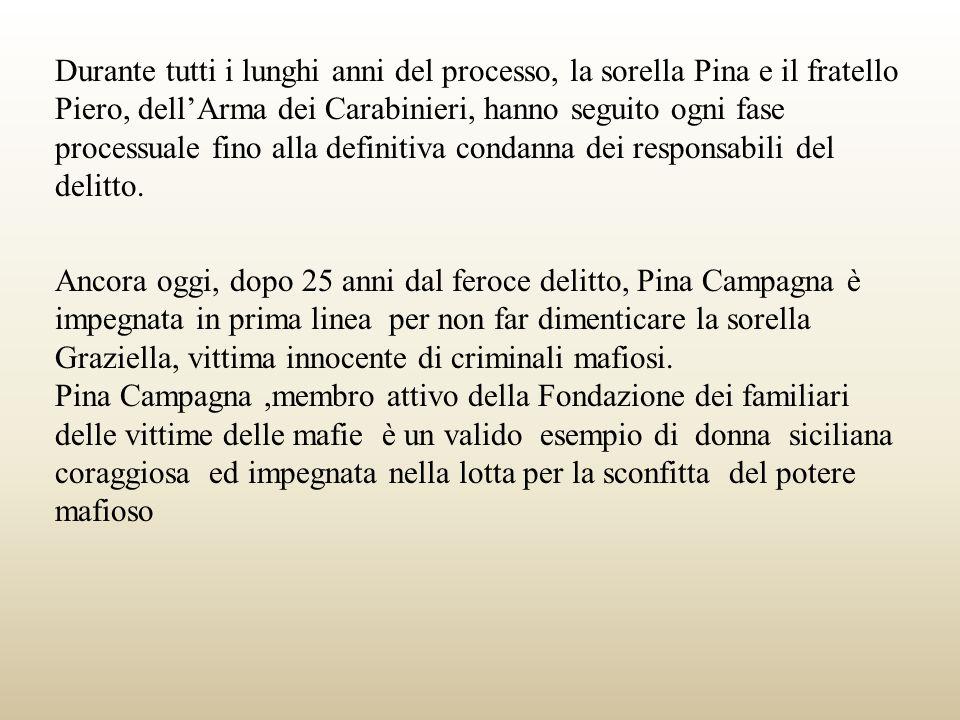 Durante tutti i lunghi anni del processo, la sorella Pina e il fratello Piero, dellArma dei Carabinieri, hanno seguito ogni fase processuale fino alla definitiva condanna dei responsabili del delitto.