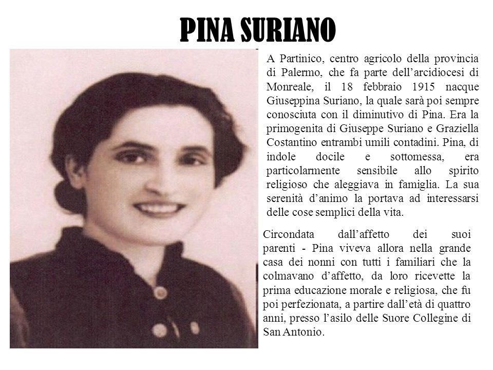 Nel 1921 a sei anni, Pina fu iscritta alla scuola comunale di Partitico e per tutto il quinquennio elementare, ebbe come maestra la Sig.na Margherita Drago, la prima vera ammiratrice delle sue singolari virtù.