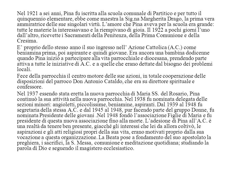 Nel 1921 a sei anni, Pina fu iscritta alla scuola comunale di Partitico e per tutto il quinquennio elementare, ebbe come maestra la Sig.na Margherita