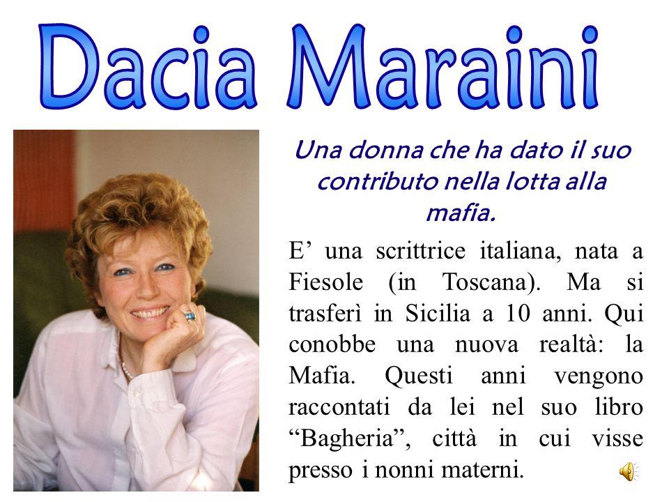 Una donna che ha dato il suo contributo nella lotta alla mafia. E una scrittrice italiana, nata a Fiesole (in Toscana). Ma si trasferì in Sicilia a 10