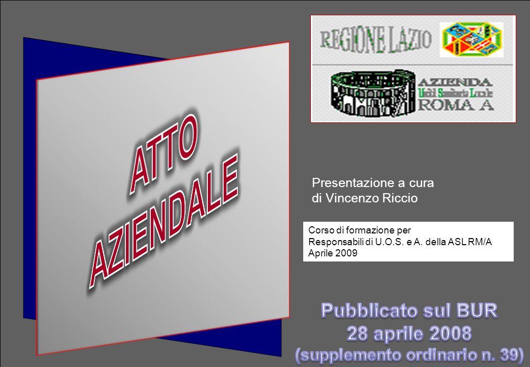 1 Presentazione a cura di Vincenzo Riccio Corso di formazione per Responsabili di U.O.S. e A. della ASL RM/A Aprile 2009