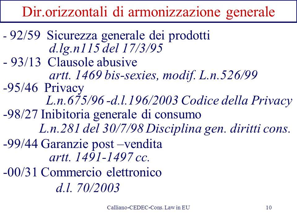 Calliano-CEDEC-Cons. Law in EU10 Dir.orizzontali di armonizzazione generale - 92/59 Sicurezza generale dei prodotti d.lg.n115 del 17/3/95 - 93/13 Clau
