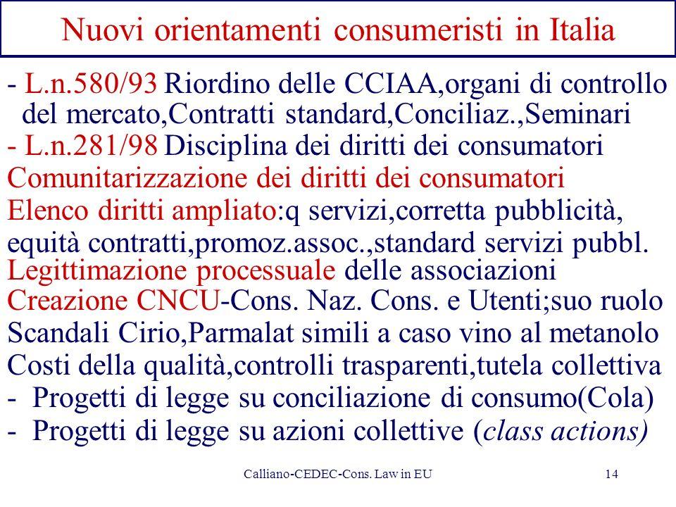 Calliano-CEDEC-Cons. Law in EU14 Nuovi orientamenti consumeristi in Italia - L.n.580/93 Riordino delle CCIAA,organi di controllo del mercato,Contratti