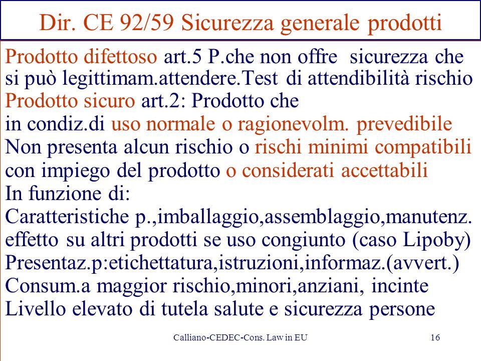 Calliano-CEDEC-Cons. Law in EU16 Dir. CE 92/59 Sicurezza generale prodotti Prodotto difettoso art.5 P.che non offre sicurezza che si può legittimam.at