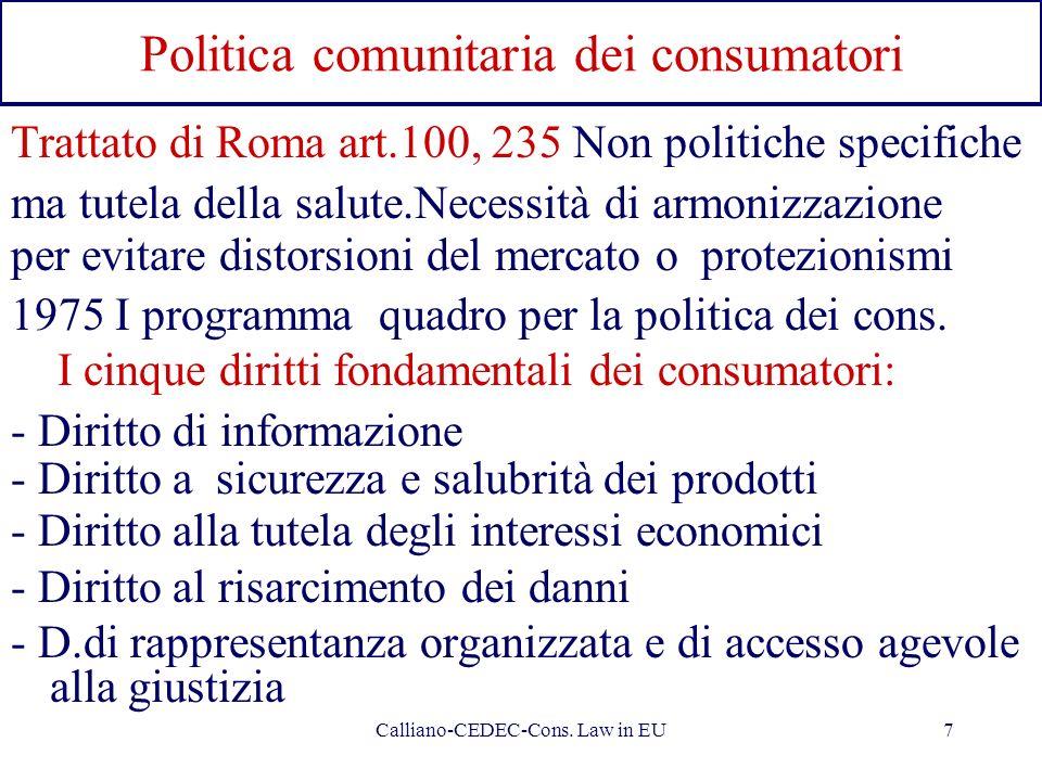 Calliano-CEDEC-Cons. Law in EU7 Politica comunitaria dei consumatori Trattato di Roma art.100, 235 Non politiche specifiche ma tutela della salute.Nec